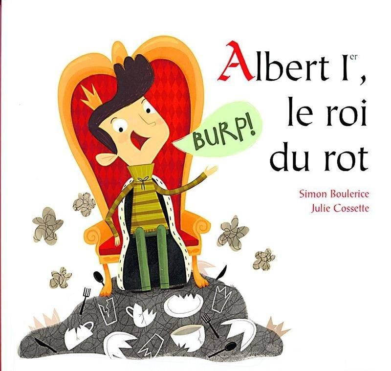 Simon Boulerice, Julie Cossette, Albert 1er, roi du rot, Éditions de la Bagnole, 2014, 32 p.