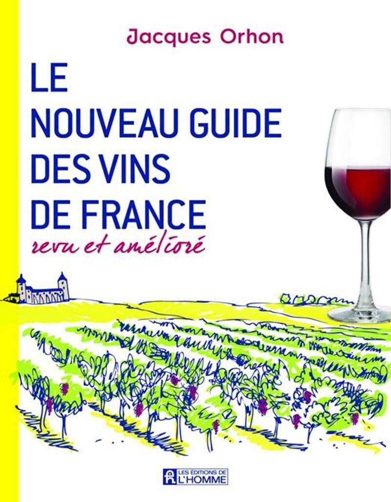 Le Nouveau Guide des Vins de France Revu et amélioré Jacques Orhon,Les Éditions de l'Homme  32,95 $