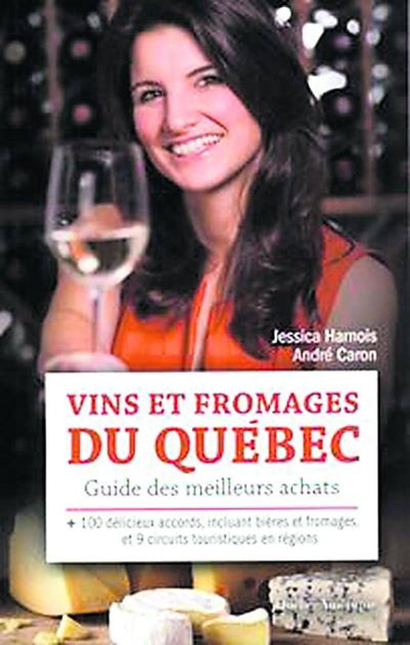 Vins et fromages du Québec – Guide des meilleurs achats Jessica Harnois et André Caron  Québec Amérique  19,95 $