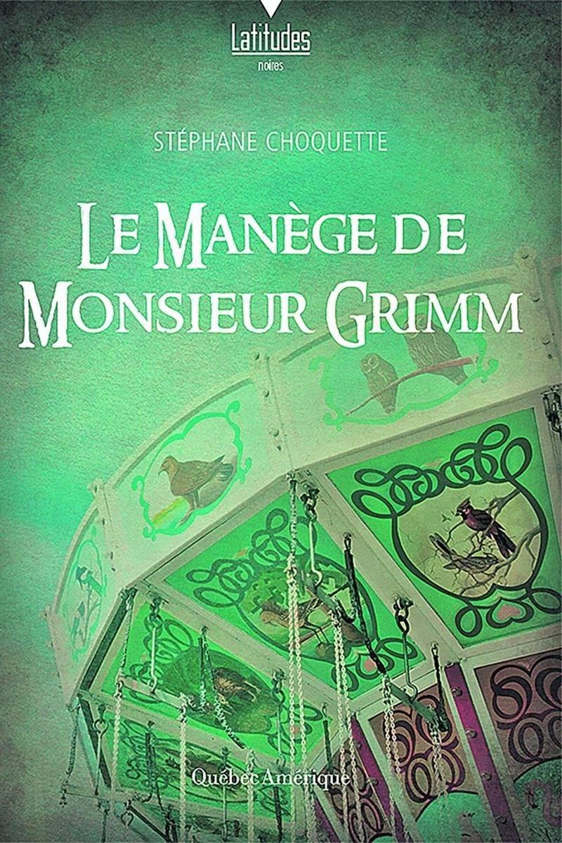 Le deuxième roman de Stéphane Choquette, Le Manège de Monsieur Grimm, est disponible en librairies.