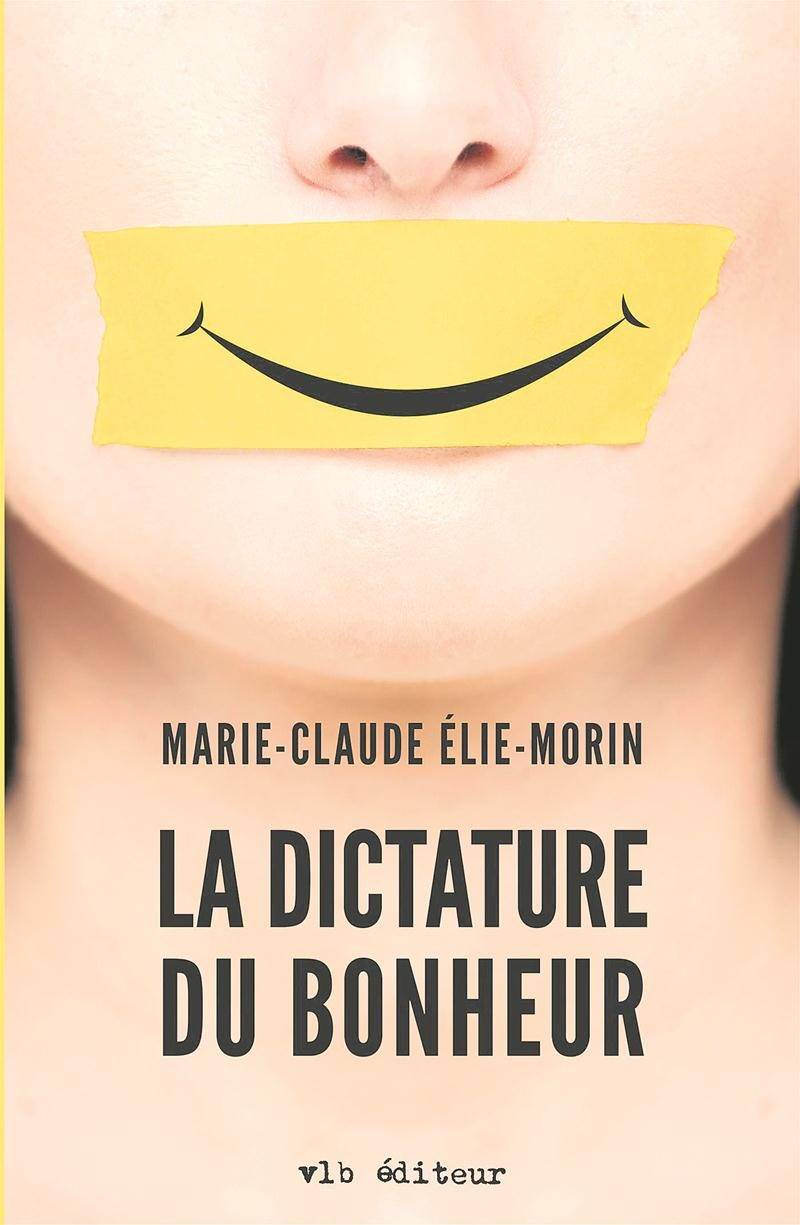 Le documentaire et le livre La dictature du bonheur, signés Marie-Claude Élie-Morin, sont tous deux présentés cet automne à la Médiathèque.