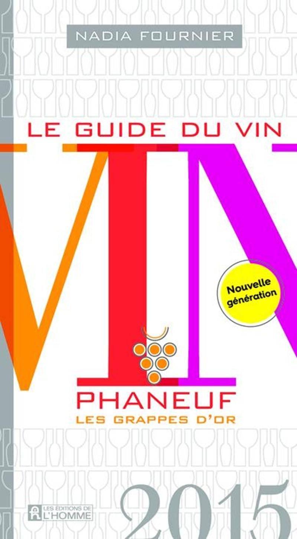 Le guide du vin Phaneuf 2015  Nadia Fournier es Éditions de l'Homme  29,95 $
