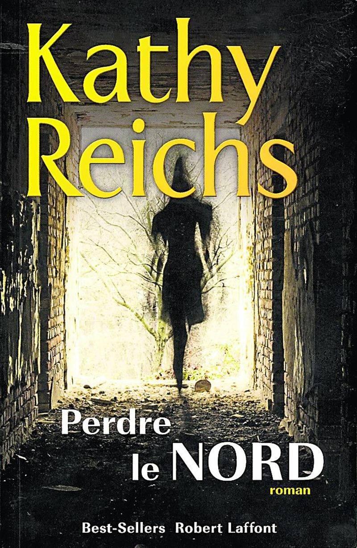 Perdre le Nord, Kathy Reichs, Éditions Robert Laffont, 2013, 350 p.