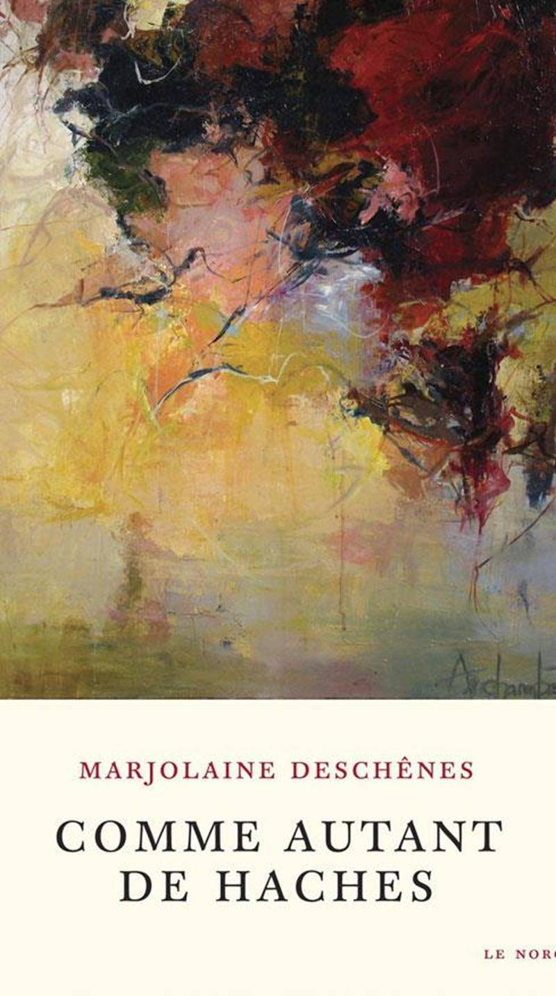 <em>Comme autant de haches</em>, Marjolaine Deschênes, Éditions du Noroît, 2013, 86 p.