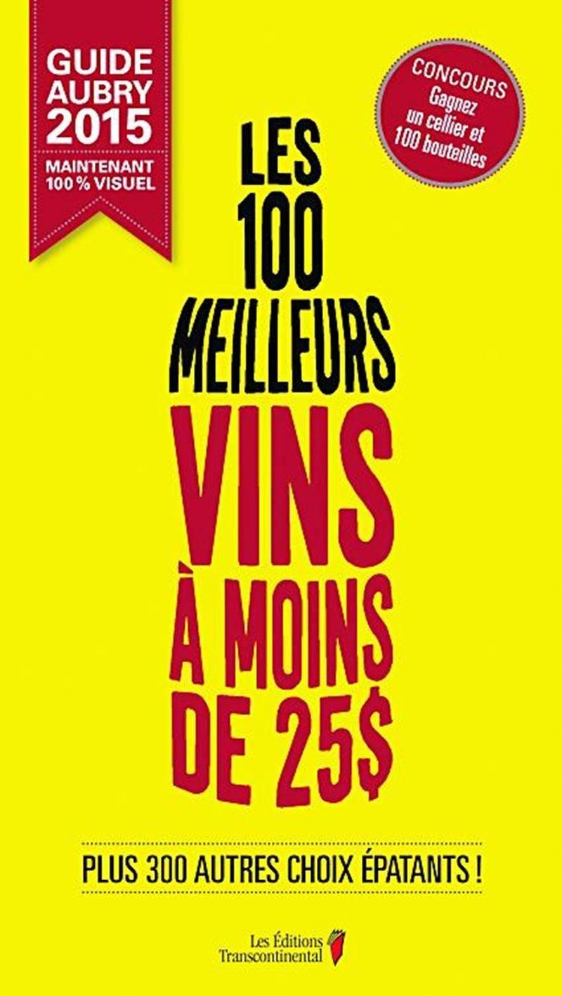 Les 100 meilleurs vins à moins de 25 $  Jean Aubry, Les Éditions Transcontinental  22,95 $