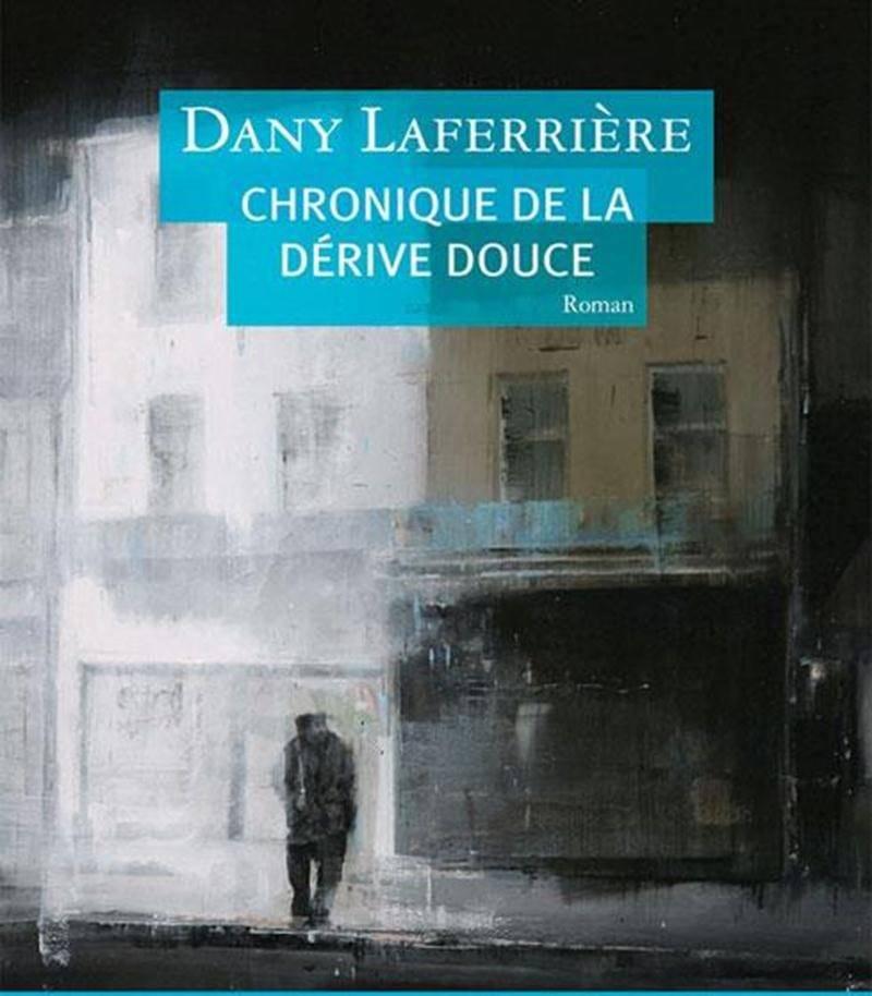 <em>Chronique de la dérive douce</em>, Dany Laferrière, Boréal, 2012, 209 p.