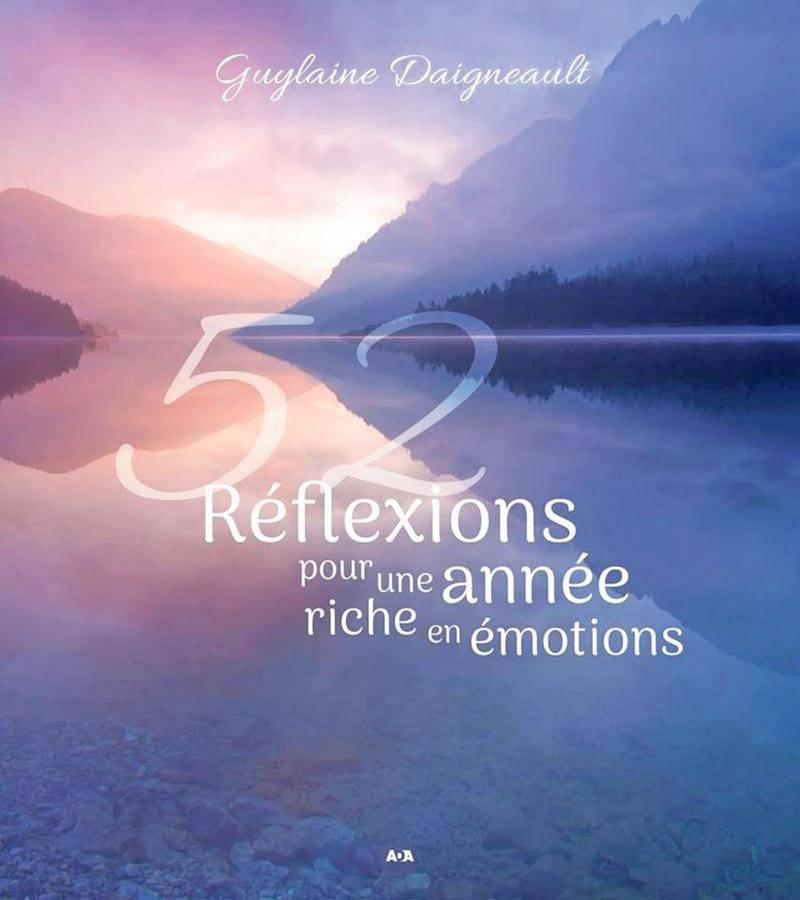 Déjà très active sur les réseaux sociaux où elle partage des réflexions positives chaque semaine, Guylaine Daigneault en a réuni 52 dans un recueil visant à faire du bien.